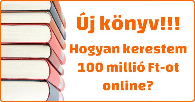 Új könyv: Hogyan kerestem 100 millió Ft-ot online